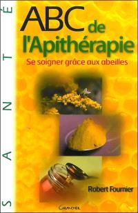 Abc de l'apithérapie : se soigner grâce aux abeilles