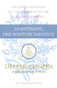 La maternité, une aventure fabuleuse : un guide holistique de la grossesse et de l'accouchement