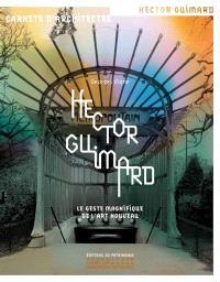 Hector Guimard : le geste magnifique de l'Art nouveau
