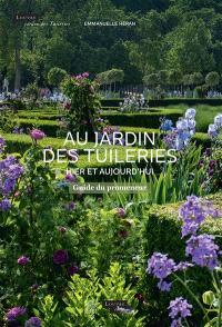 Au jardin des Tuileries, hier et aujourd'hui : guide du promeneur