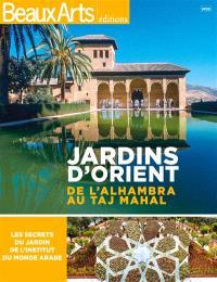 Jardins d'Orient : de l'Alhambra au Taj Mahal : les secrets des jardins de l'Institut du monde arabe