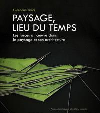 Paysage, lieu du temps : les forces à l'oeuvre dans le paysage et son architecture