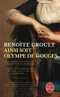 Ainsi soit Olympe de Gouges : la Déclaration des droits de la femme et autres textes politiques