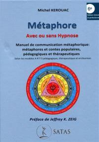 Métaphore, avec ou sans hypnose : manuel de communication métaphorique : métaphores et contes populaires, pédagogiques et thérapeutiques selon les modèles ARTS pédagogique, thérapeutique et ericksonien