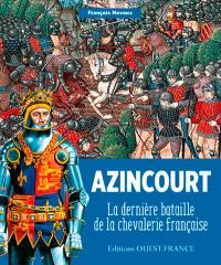 Azincourt : la dernière bataille de la chevalerie française