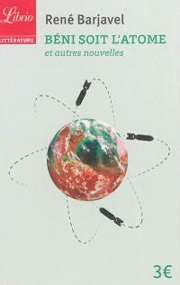 Béni soit l'atome : et autres nouvelles