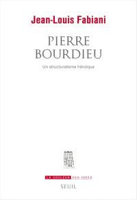Pierre Bourdieu : un structuralisme héroïque