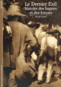Le dernier exil : histoire des bagnes et des forçats