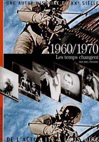 Une autre histoire du XXe siècle : de l'actualité à l'histoire. Volume 07, 1960-1970 : les temps changent