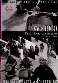 Une autre histoire du XXe siècle : de l'actualité à l'histoire. Volume 06, 1950-1960 : deux blocs, trois mondes