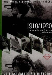 Une autre histoire du XXe siècle : de l'actualité à l'histoire. Volume 02, 1910-1920 : un monde en guerres