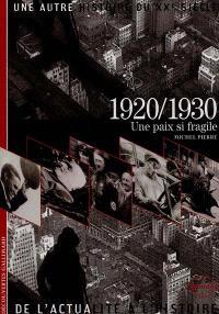 Une autre histoire du XXe siècle : de l'actualité à l'histoire. Volume 03, 1920-1930 : une paix si fragile