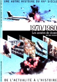 Une autre histoire du XXe siècle : de l'actualité à l'histoire. Volume 08, 1970-1980 : les années de doute