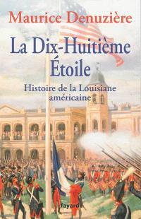 Au pays des bayous. Volume 2, La dix-huitième étoile : histoire de la Louisiane américaine