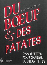 Du boeuf & des patates : 200 recettes pour changer du steak frites