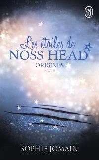 Les étoiles de Noss Head. Volume 4, Origines : 1ère partie