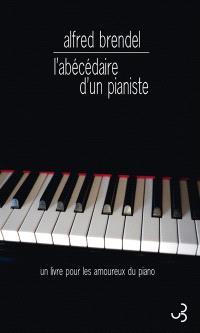 L'abécédaire d'un pianiste : un livre pour les amoureux du piano
