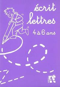 Ecrit lettres : 4 à 6 ans : du graphisme vers la lettre de 4 à 6 ans