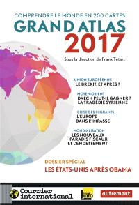 Grand atlas 2017 : comprendre le monde en 200 cartes