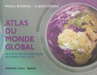 Atlas du monde global : 100 cartes pour comprendre un monde chaotique