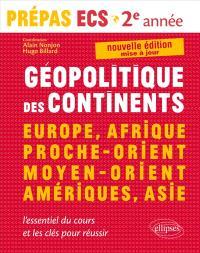 Géopolitique des continents : Europe, Afrique, Proche-Orient, Moyen-Orient, Amériques, Asie : nouveau programme, prépas ECS 2e année, module 3 et 4