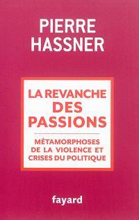 La revanche des passions : métamorphoses de la violence et crises du politique