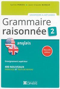 Grammaire raisonnée 2, anglais : 400 nouveaux exercices et tests de niveau