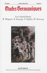 Etudes germaniques. n° 273, Les classicismes, R. Wagner, S. George, F. Kafka, W. Herzog