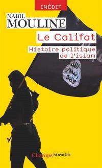 Le califat : histoire politique de l'islam : inédit