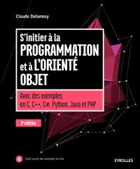 S'initier à la programmation et à l'orienté objet : avec des exemples en C, C++, C#, Python, Java et PHP