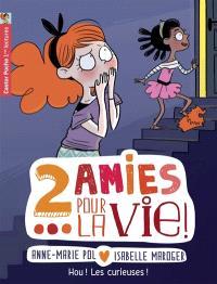 2 amies pour la vie !. Volume 4, Hou ! Les curieuses !