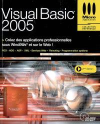 Visual Basic 2005 : créez des applications professionnelles sous Windows et sur le Web ! : POO, ADO, ASP, XML, services Web, remoting, programmation system