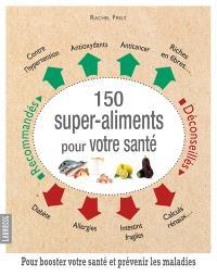 150 super-aliments pour votre santé : pour booster votre santé et prévenir les maladies