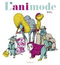 L'animonde : les animaux à la mode de chez nous