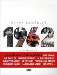 1962, l'almanach : cette année-là : il y a 50 ans, l'album photos Bob Dylan, The Beatles, Marilyn Monroe, Claude François...