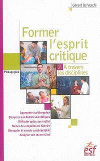 Former l'esprit critique. Volume 2, A travers les disciplines
