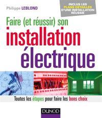Faire (et réussir) son installation électrique : toutes les étapes pour faire les bons choix : inclus les plans détaillés d'une installation réussie