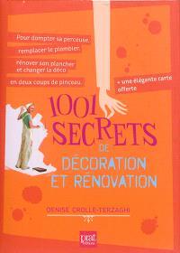 1.001 secrets de décoration et rénovation : pour dompter sa perceuse, remplacer le plombier, rénover son plancher et changer la déco en deux coups de pinceau