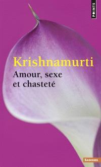 Amour, sexe et chasteté : sélection d'extraits des enseignements de Krishnamurti