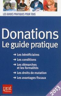 Donations : le guide pratique : les bénéficiaires, les conditions, les démarches et les formalités, les droits de mutation, les avantages fiscaux