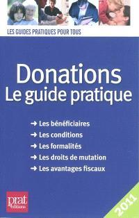 Donations : le guide pratique : les bénéficiaires, les conditions, les formalités, les droits de mutation, les avantages fiscaux