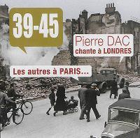 39-45 : Pierre Dac chante à Londres : les autres à Paris