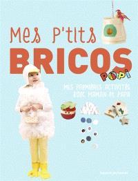 Mes p'tits bricos Popi : mes premières activités avec maman et papa