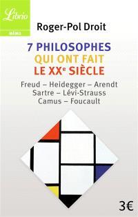 7 philosophes qui ont fait le XXe siècle : Freud, Heidegger, Arendt, Sartre, Lévi-Strauss, Camus, Foucault