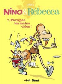 Nino & Rébecca. Volume 7, Pars pas les mains vides !