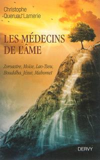 Les médecins de l'âme : Zoroastre, Moïse, Lao-Tseu, Bouddha, Jésus, Mahomet