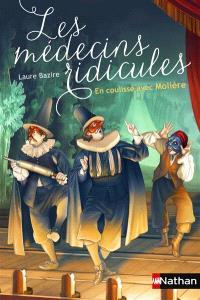 Les médecins ridicules : en coulisse avec Molière