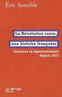 La révolution russe, une histoire française : lectures et représentations depuis 1917