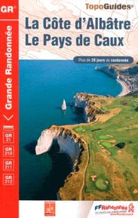 La Côte d'Albâtre, le pays de Caux : plus de 20 jours de randonnée : GR 21, GR 210, GR 211, GR 212