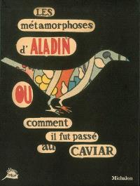 Les métamorphoses d'Aladin ou Comment il fut passé au caviar